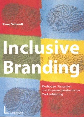 Inclusive Branding. Methoden, Strategien und Prozesse ganzheitlicher Markenführung