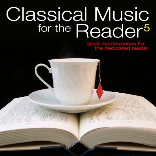 Classical Music for the Reader 5: Great Masterpieces for the Dedicated Reader  - Various artists