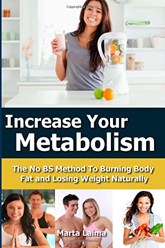 Increase Metabolism: The No Bs Method To Burning Body Fat And Losing Weight Naturally