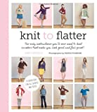 img - for Knit to Flatter: The Only Instructions You'll Ever Need to Knit Sweaters that make You Look Good and Feel Great! book / textbook / text book