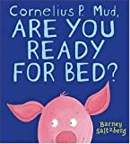 Cornelius P. Mud, Are You Ready for Bed?