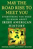 May the Road Rise to Meet You: Everything You Need to Know About Irish American History (0452278538) by Michael Padden