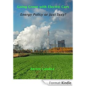Going Green with Electric Cars - Energy Policy or Just Sexy?