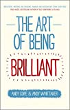 img - for The Art of Being Brilliant: Transform Your Life by Doing What Works For You book / textbook / text book