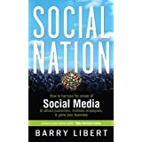 Social Nation: How to Harness the Power of Social Media to Attract Customers, Motivate Employees, and Grow Your Business ~ Barry Libert