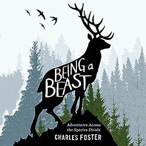 Being a Beast: Adventures Across the Species Divide Hörbuch von Charles Foster Gesprochen von: Charles Foster