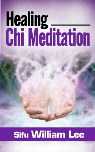 Healing Chi Meditation (Chi Powers for Modern Age) (Volume 3)