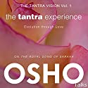The Tantra Experience (The Tantra Vision Vol. 1): Evolution Through Love Hörbuch von  Osho Gesprochen von:  Osho