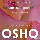 The Tantra Experience (The Tantra Vision Vol. 1): Evolution Through Love Hörbuch von  Osho Gesprochen von:  Osho
