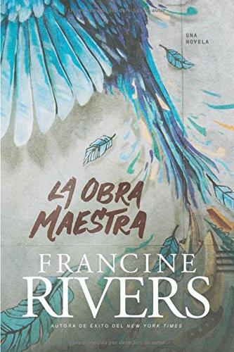 La obra maestra (Spanish Edition) [Rivers, Francine] (Tapa Blanda)