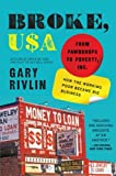 img - for Broke, USA: From Pawnshops to Poverty, Inc. How the Working Poor Became Big Business book / textbook / text book