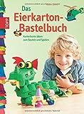 Das Eierkarton-Bastelbuch: Kunterbunte Ideen zum Basteln und Spielen