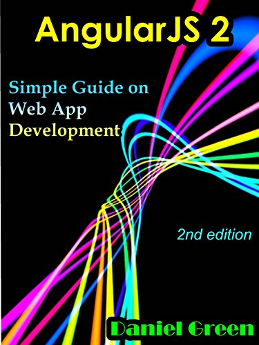 AngularJS 2: Simple Guide on Web App Development (2nd edition), by Daniel Green