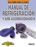 Manual De Refrigeracion Y Aire Acondicionado: Una Guia a Paso A Paso / A Step-by-Step Guide (Coleccion Como Hacer Bien Y Facilmente/How to Do It Right and Easy Colection) (Spanish Edition)