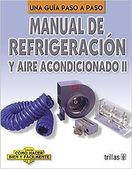 Manual De Refrigeracion Y Aire Acondicionado: Una Guia a Paso A Paso