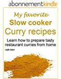 My favorite slow cooker curry recipes: Learn how to prepare tasty restaurant curries from home (English Edition)