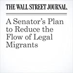 A Senator's Plan to Reduce the Flow of Legal Migrants | Greg Ip