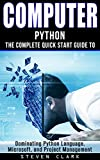 Computer: Phython - The Complete Quick Start Guide To Dominating: Python Language, Microsoft, and Project Management (Pyth...