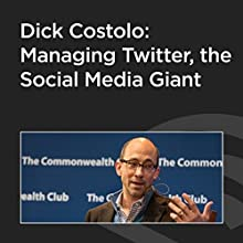 Dick Costolo: Managing Twitter, the Social Media Giant  by Dick Costolo Narrated by Dick Costolo