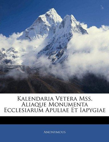 Kalendaria Vetera Mss. Aliaque Monumenta Ecclesiarum Apuliae Et Iapygiae