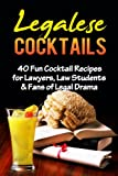 Legalese Cocktails-40 Fun Cocktail Recipes for Lawyers, Law Students & Fans of Legal Drama (Legalese, Law Students, Lawyers, Novelties, Law Student Novelties)