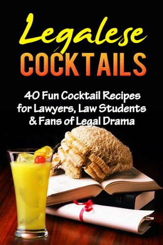 COCKTAILS: BARTENDING: Legalese Cocktails (Bartenders Guide Cocktail Recipes Law School) (Law Student Gifts Drink Recipes Cookbook) by Jasmine Yates Esq.