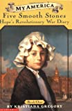 Five Smooth Stones: Hope's Revolutionary War Diary (My America)(Book One) (0439369053) by Gregory, Kristiana
