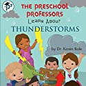 The Preschool Professors Learn About Thunderstorms Audiobook by Karen Bale Narrated by Stephen Rozzell