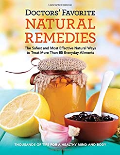 Book Cover: Doctors' favorite natural remedies : the safest and most effective natural ways to treat more than 85 everday ailments