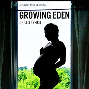 Growing Eden: Twenty-Something and Pregnant in New York City | [Kate Fridkis]