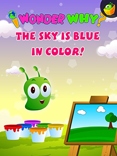 I Wonder Why? The Sky Is Blue In Color!