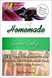 Homemade Green Body: DIY Vegan Cleaning and Beauty Products to Fulfill Most Household Needs, Easy and Quick Recipes.