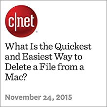What Is the Quickest and Easiest Way to Delete a File from a Mac? (       UNABRIDGED) by Matt Eliott Narrated by Rex Anderson