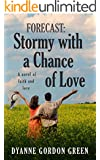 Forecast: Stormy With a Chance of Love: A novel of faith and love