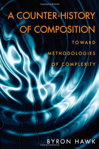 A Counter-History of Composition: Toward Methodologies of Complexity (Pitt Comp Literacy Culture)