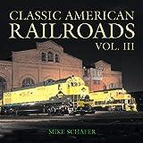 Classic American Railroad Volume III (Classic American Railroads)