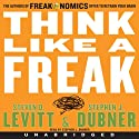 Think Like a Freak (       UNABRIDGED) by Steven D. Levitt, Stephen J. Dubner Narrated by Stephen J. Dubner