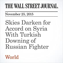 Skies Darken for Accord on Syria With Turkish Downing of Russian Fighter (       UNABRIDGED) by Carol E. Lee, Thomas Grove Narrated by Alexander Quincy