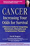 Cancer: Increasing Your Odds for Survival - A Resource Guide for Integrating Mainstream, Alternative and Complementary Therapies (0897932471) by David Bognar