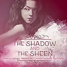 The Shadow and the Sheen (       UNABRIDGED) by Anya Monroe Narrated by Randi Larson