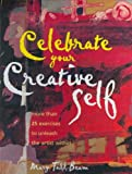 Celebrate Your Creative Self: Over 25 Exercises to Unleash the Artist Within