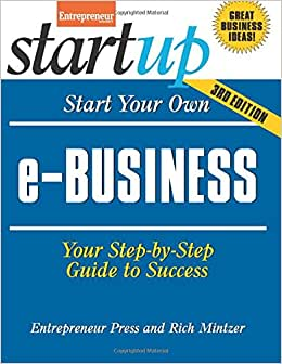 Start Your Own E-Business: Your Step-By-Step Guide To Success (StartUp Series)