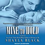 Mine to Hold: Wicked Lovers, Book 6 (       UNABRIDGED) by Shayla Black Narrated by Lexi Maynard