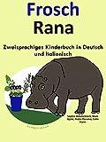 Zweisprachiges Kinderbuch in Deutsch und Italienisch: Frosch - Rana (Mit Spa� Italienisch lernen 1)
