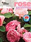 Better Homes and Gardens Rose Gardening (Better Homes & Gardens) (0470878452) by Better Homes and Gardens