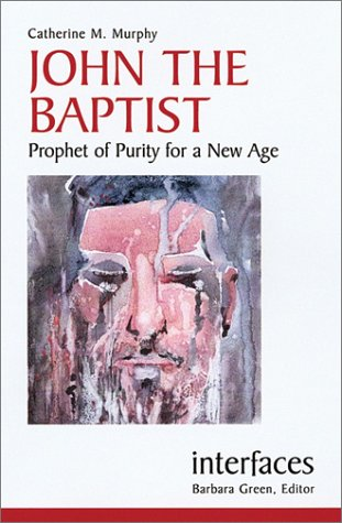 John the Baptist: Prophet of Purity for a New Age (Interfaces series), CATHERINE M. MURPHY