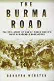 The Burma Road: The Epic Story of One of World War II's Most Remarkable Endeavours