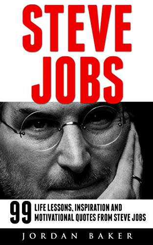 Steve Jobs: 66 Best Life Lessons, Quotes And Secrets To Success By Steve Jobs (Steve Jobs Biography, Becoming...