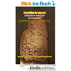 Akkadian-English Dictionary. Comparative Lexicon of Akkadian, Sumerian, Assyrian, Babylonian, Chaldean, Phoenician, Ugaritic, Hittite, Aramaic, Syriac, ... IN 12 ANCIENT LANGUAGES) (English Edition)