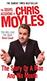 The Gospel According to Chris Moyles: The Story of a Man and His Mouth - Chris Moyles